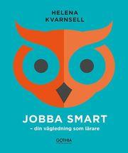 Jobba smart : din vägledning som lärare