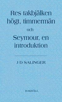 Res takbj�lken h�gt, timmerm�n och Seymour, en introduktion (pocket)