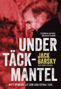 Under täckmantel : mitt hemliga liv som KGB-spion i USA / Jack Barsky i samarbete med Cindy Coloma ; översättning: Hans Dalén