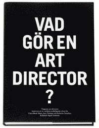 Vad g�r en art director? : tjugonio art directors beskriver ett av v�rldens underligaste yrken f�r Clara Block Hane, Sara Teleman och Rebecka Tarschys (inbunden)