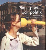 Plats poetik och politik : samtida konst i det offentliga rummet