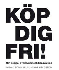 K�p dig fri! Om design, �verlevnad och konsumtion (h�ftad)