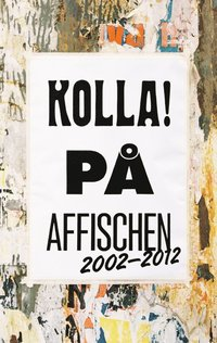 Kolla! p� affischen 2002-2012 : grafisk design & Illustration (inbunden)