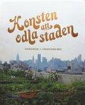 Konsten att odla staden : handbok i stadsodling