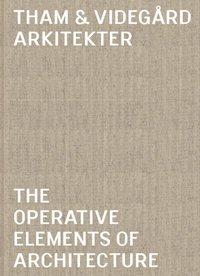 Tham & Videg�rd Arkitekter : the operative elements of architecture (inbunden)