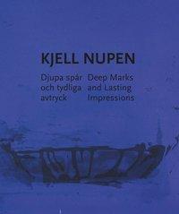 Kjell Nupen : djupa sp�r och tydliga avtryck / Deep Marks and Lasting ... (h�ftad)