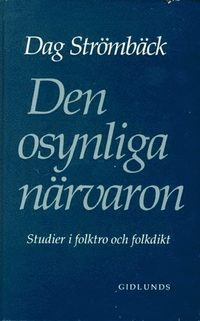 Den osynliga n�rvaron : studier i folktro och folkdikt (inbunden)