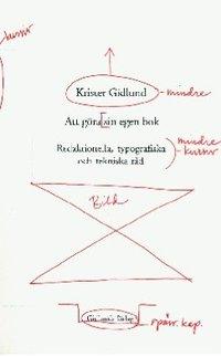 Att g�ra sin egen bok : redaktionella, typografiska och tekniska r�d (h�ftad)