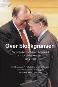 �ver blockgr�nsen : samarbetet mellan centerpartiet och socialdemokraterna (h�ftad)