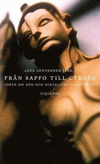 Fr�n Sapfo till cyborg : id�er om k�n och sexualitet i historien (inbunden)