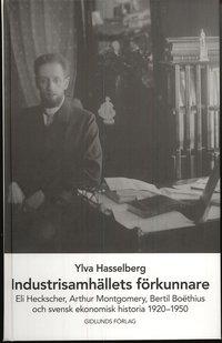 Industrisamh�llets f�rkunnare : Eli Heckscher, Arthur Montgomery, Bertil Bo�thius och svensk ekonomisk historia (inbunden)