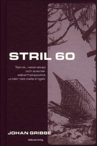 Stril 60 : teknik, vetenskap och svensk s�kerhetspolitik under kalla kriget (inbunden)