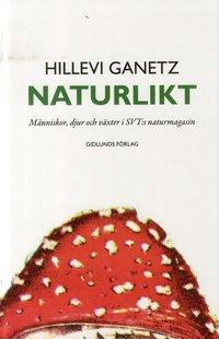 Naturlikt : m�nniskor, djur och v�xter i SVT:s naturmagasin (h�ftad)