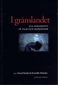 I gr�nslandet : nya perspektiv p� film och modernism (h�ftad)