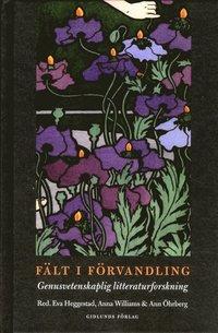 F�lt i f�rvandling : genusvetenskaplig litteraturforskning (inbunden)