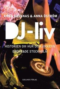 DJ-liv : historien om hur diskjockeyn er�vrade Stockholm (h�ftad)