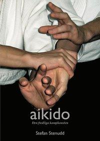 Aikido : den fredliga kampkonsten (h�ftad)