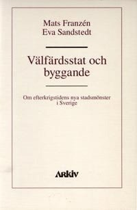 V�lf�rdsstat och byggande : om efterkrigstidens nya stadsm�nster i Sverige (h�ftad)
