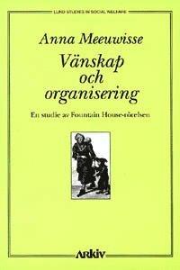 V�nskap och organisering : en studie av Fountain House-r�relsen (kartonnage)