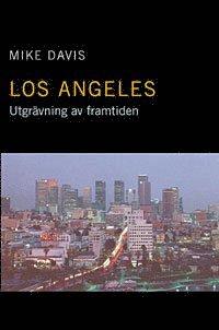 Los Angeles : Utgr�vning av framtiden (h�ftad)