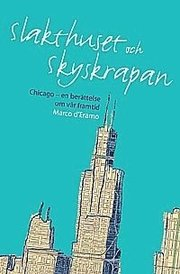 Slakthuset och skyskrapan : Chicago en berättelse om vår framtid