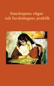 Kunskapens vägar och forskningens praktik : En vänbok till Boel Berner