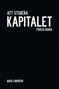 Att studera Kapitalet : f�rsta boken. Kommentar och studiehandledning (inbunden)