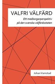 Valfri välfärd : ett medborgarperspektiv på den svenska välfärdsstaten