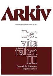 Arkiv. Tidskrift för samhällsanalys nr 5. Det vita fältet : samtida forskning om högerextremism III Specialnummer