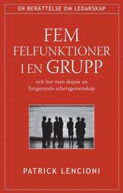 Fem felfunktioner i en grupp : och hur man skapar en fungerande arbetsgemenskap