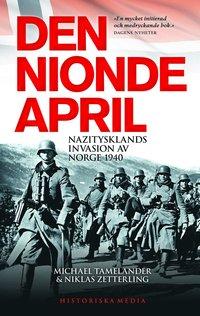 Den nionde april : Nazitysklands invasion av Norge 1940 (inbunden)