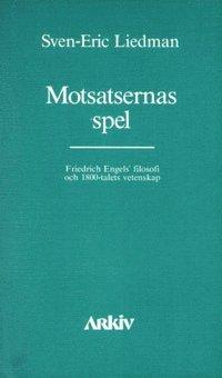Motsatsernas spel : Friedrich Engels filosofi och 1800-talets vetenskap (pocket)