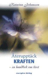 �teruppt�ck kraften : en handbok om livet (inbunden)