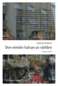 Tyskland ber�ttar : den mindre halvan av v�rlden : Sjutton noveller (inbunden)