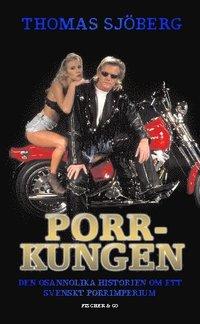Porrkungen : den osannolika historien om ett svenskt porrimperium (pocket)