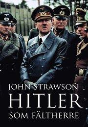 Hitler som f�ltherre (inbunden)