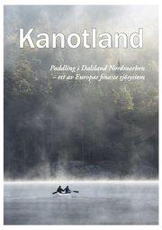 Kanotland : paddling i Dalsland-Nordmarken – ett av Europas finaste sjösystem!