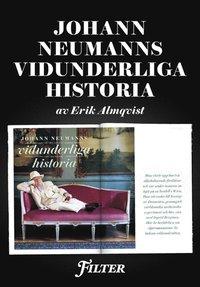 Johann Neumanns vidunderliga historia - Ett reportage ur magasinet Filter (e-bok)