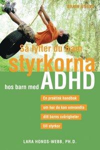 S� lyfter du fram styrkorna hos barn med ADHD : en praktisk handbok om hur du kan omvandla ditt barns sv�righeter till styrkor (h�ftad)