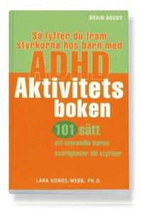 S� lyfter du fram styrkorna hos barn med ADHD : aktivitetsboken : 101 s�tt att omvandla barns sv�righeter till styrkor (h�ftad)