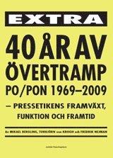 40 år av övertramp PO/PON 1969-2009 : kpressetikens framväxt funktion och framtid