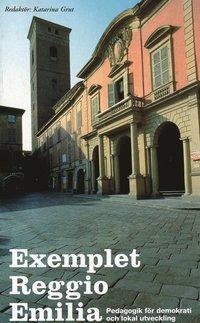 Exemplet Reggio Emilia : pedagogik f�r demokrati och lokal utveckling (h�ftad)