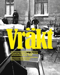 Vr�kt : utkastad fr�n hus och hem i Stockholm 1879-2009 (storpocket)