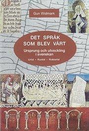 Det språk som blev vårt : ursprung och utveckling i svenskan : urtid runtid riddartid