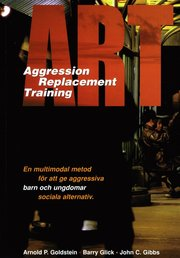 ART : Aggression Replacement Training : En multimodal metod för att ge aggressiva barn och ungdomar sociala alternativ
