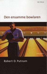 Den ensamme bowlaren : Den amerikanska medborgarandans uppl�sning och f�rnyelse (pocket)