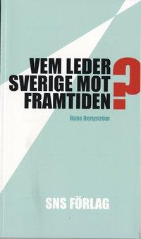 Vem leder Sverige mot framtiden? : Om f�ruts�ttningarna f�r strategiskt politiskt beslutsfattande (h�ftad)
