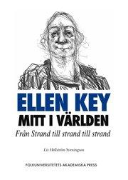 Ellen Key mitt i världen : från Strand till strand till strand