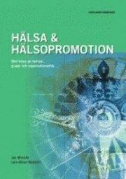 Hälsa & hälsopromotion : med fokus på individ- grupp- och organisationsnivå