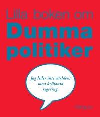 Lilla boken om dumma politiker (pocket)